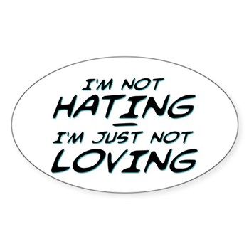 I'm Not Hating, I'm Just Not Loving Oval Sticker (