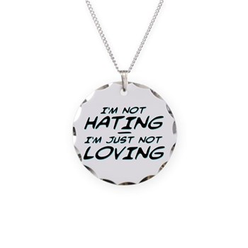 I'm Not Hating, I'm Just Not Loving Necklace Circl