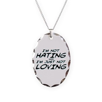 I'm Not Hating, I'm Just Not Loving Necklace Oval