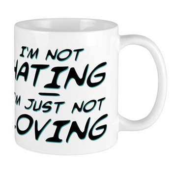 I'm Not Hating, I'm Just Not Loving Mug