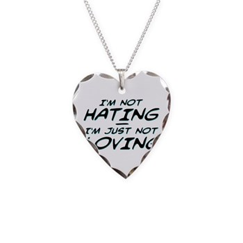 I'm Not Hating, I'm Just Not Loving Necklace Heart