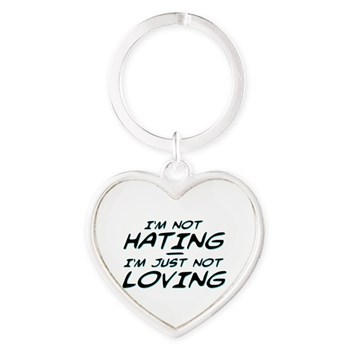 I'm Not Hating, I'm Just Not Loving Heart Keychain