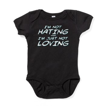 I'm Not Hating, I'm Just Not Loving Baby Bodysuit