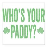Who Is Your Paddy Square Car Magnet 3