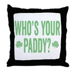Who Is Your Paddy Throw Pillow