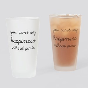 You Can't Say Happiness Drinking Glass