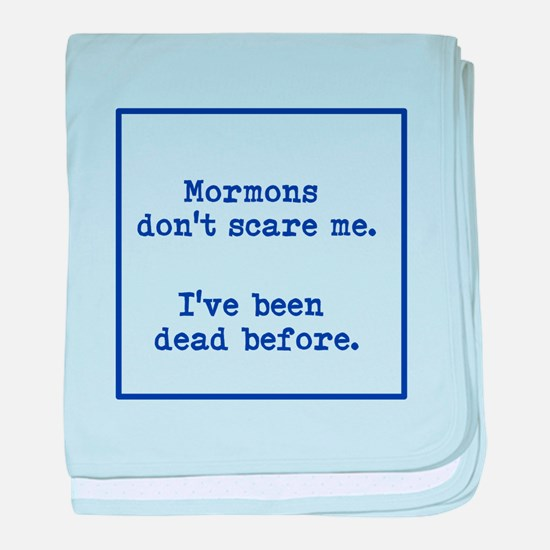 Mormons dont scare me. baby blanket