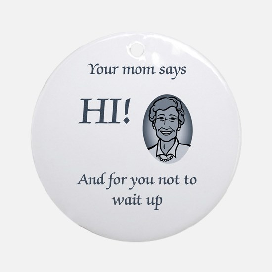 Your Mom Says Hi Ornament (Round)