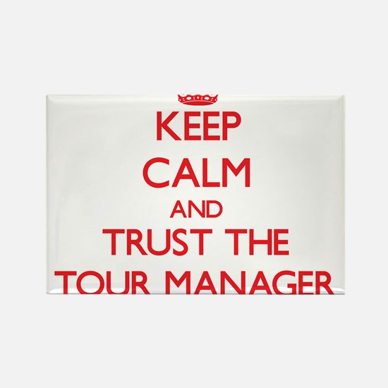 Keep Calm and Trust the Tour Manager Magnets
