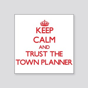 Keep Calm and Trust the Town Planner Sticker