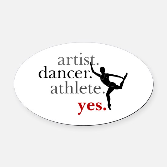Artist. Dancer. Athlete. Yes. Oval Car Magnet