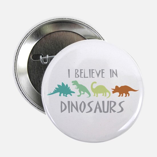 """I Believe In Dinosaurs 2.25"""" Button"""