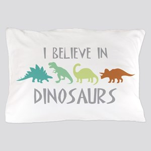 I Believe In Dinosaurs Pillow Case