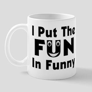 I Put The Fun In Funny Mug