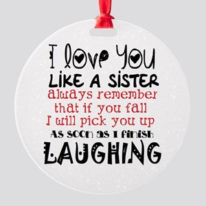 like a sis Round Ornament