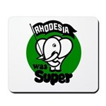Rhodesia Was Super Mousepad