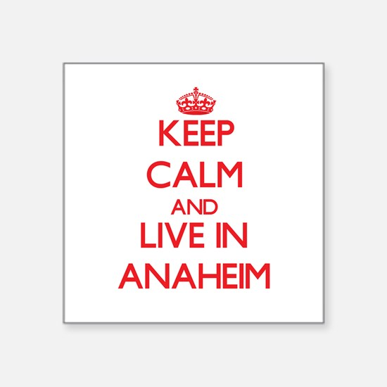 Keep Calm and Live in Anaheim Sticker
