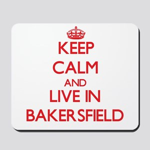 Keep Calm and Live in Bakersfield Mousepad