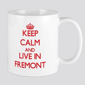 Keep Calm and Live in Fremont Mugs