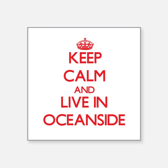 Keep Calm and Live in Oceanside Sticker