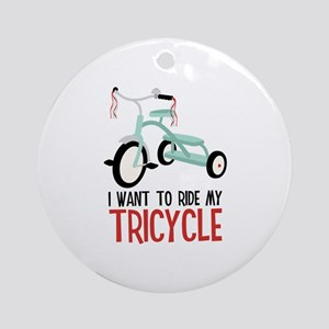 I Want To Ride My Tricycle Ornament (Round)