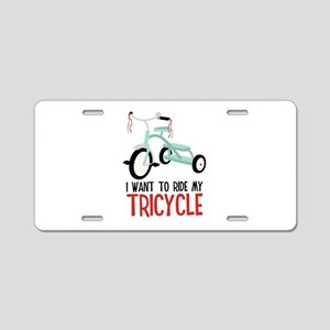 I Want To Ride My Tricycle Aluminum License Plate