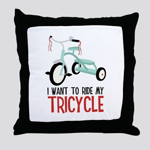I Want To Ride My Tricycle Throw Pillow