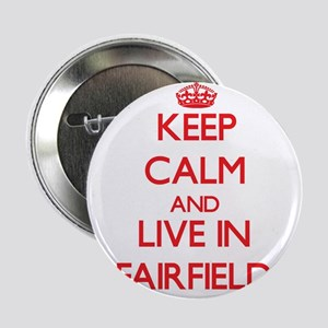 """Keep Calm and Live in Fairfield 2.25"""" Button"""