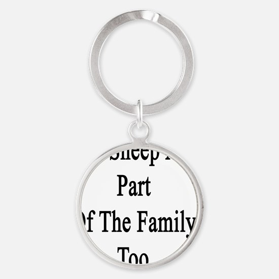 Our Sheep Are Part Of The Family To Round Keychain