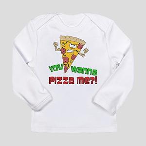 You Wanna Pizza Me Long Sleeve T-Shirt