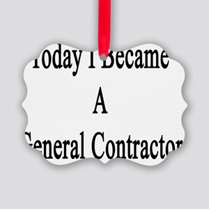 Today I Became A General Contract Picture Ornament