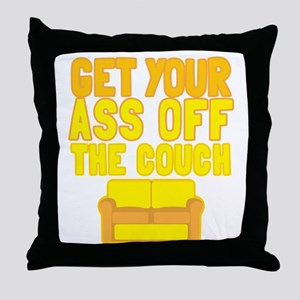Get your ASS off the COUCH Throw Pillow