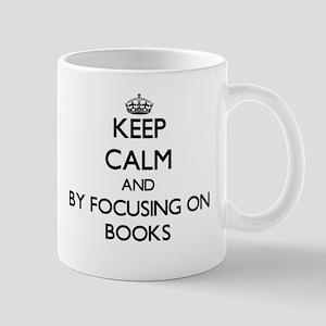 Keep calm by focusing on Books Mugs