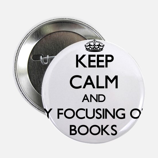 """Keep calm by focusing on Books 2.25"""" Button"""