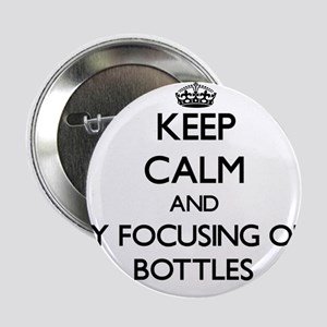 """Keep calm by focusing on Bottles 2.25"""" Button"""