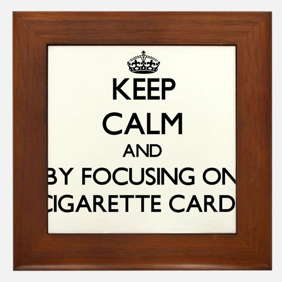 Keep calm by focusing on Cigarette Cards Framed Ti