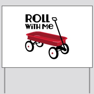 ROLL WiTH Me Yard Sign