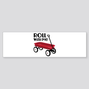 ROLL WiTH Me Bumper Sticker