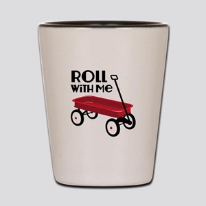 ROLL WiTH Me Shot Glass