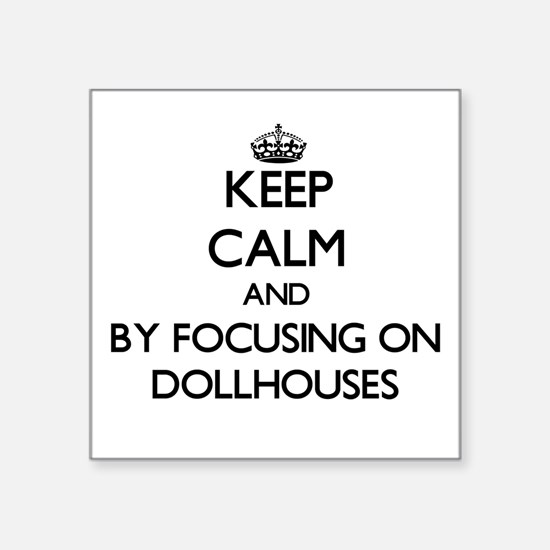 Keep calm by focusing on Dollhouses Sticker
