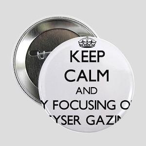 "Keep calm by focusing on Geyser Gazing 2.25"" Butto"