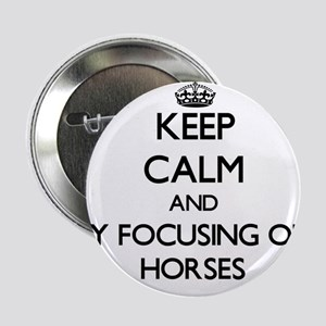 """Keep calm by focusing on Horses 2.25"""" Button"""