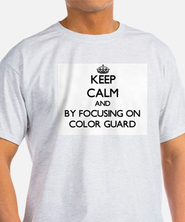 Keep calm by focusing on Color Guard T-Shirt