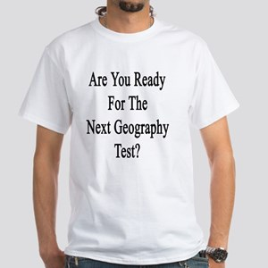 Are You Ready For The Next Geography White T-Shirt