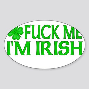 Fuck Me I'm Irish Oval Sticker