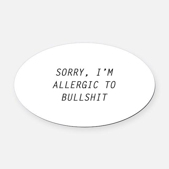 Sorry, I'm Allergic To Bullshit Oval Car Magnet