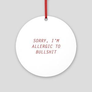 Sorry, I'm Allergic To Bullshit Ornament (Round)