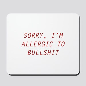 Sorry, I'm Allergic To Bullshit Mousepad