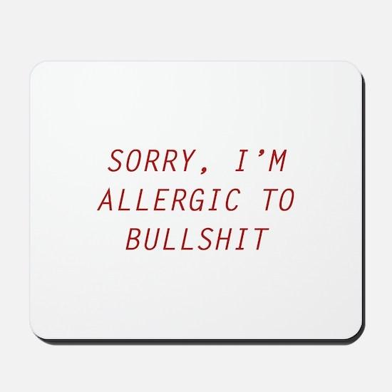Sorry, I'm Allergic To Bullshit Mousepad