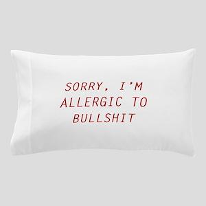 Sorry, I'm Allergic To Bullshit Pillow Case